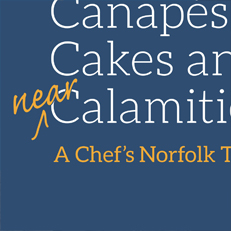 Canapes, Cakes and Near Calamities: A Chef's Norfolk Tales